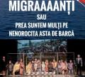 """Teatrul Satiricus invită la """"Migraaaanţi sau Prea suntem mulţi pe nenorocita asta de barcă"""" de Matei Vișniec"""