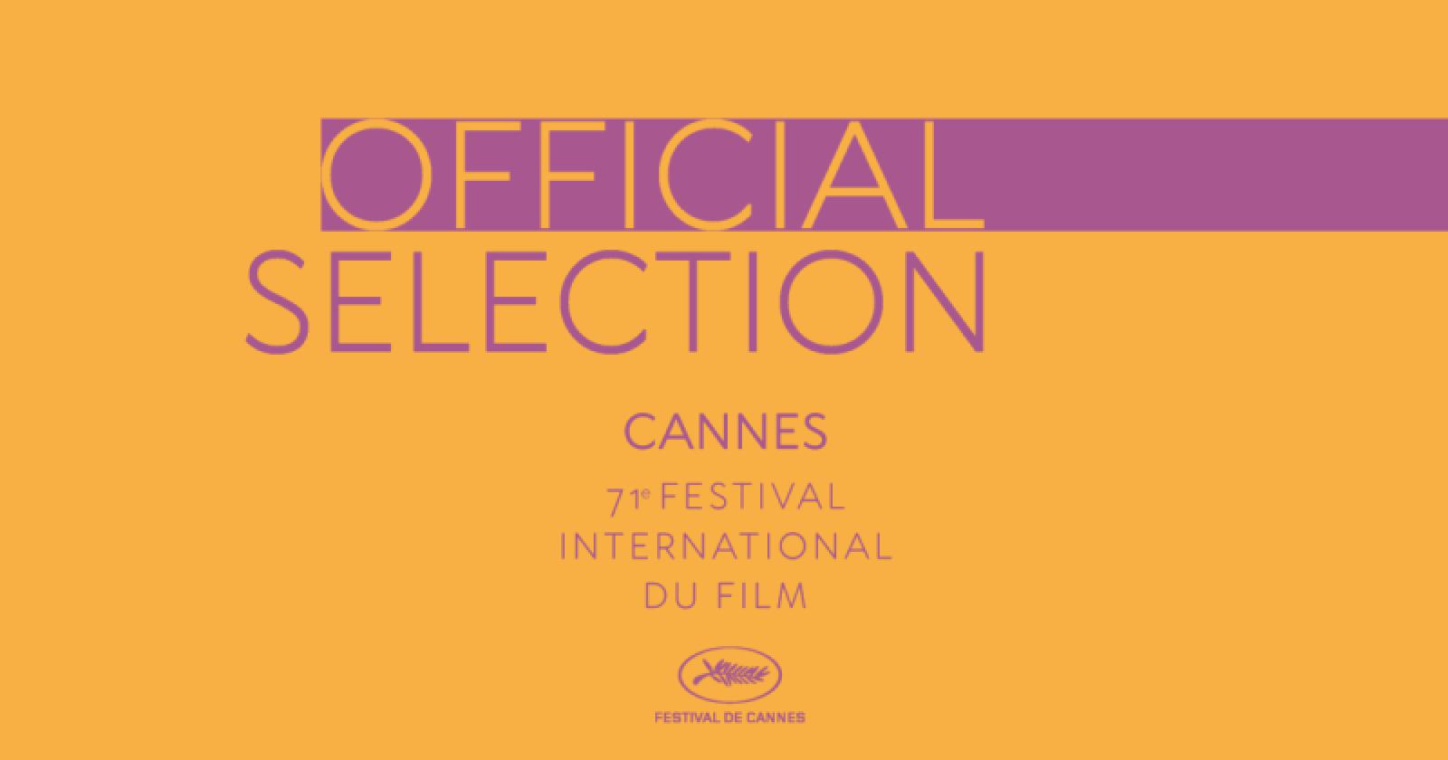 Festivalul de Film de la Cannes: Selecţia oficială a celei de-a 71-a ediţii