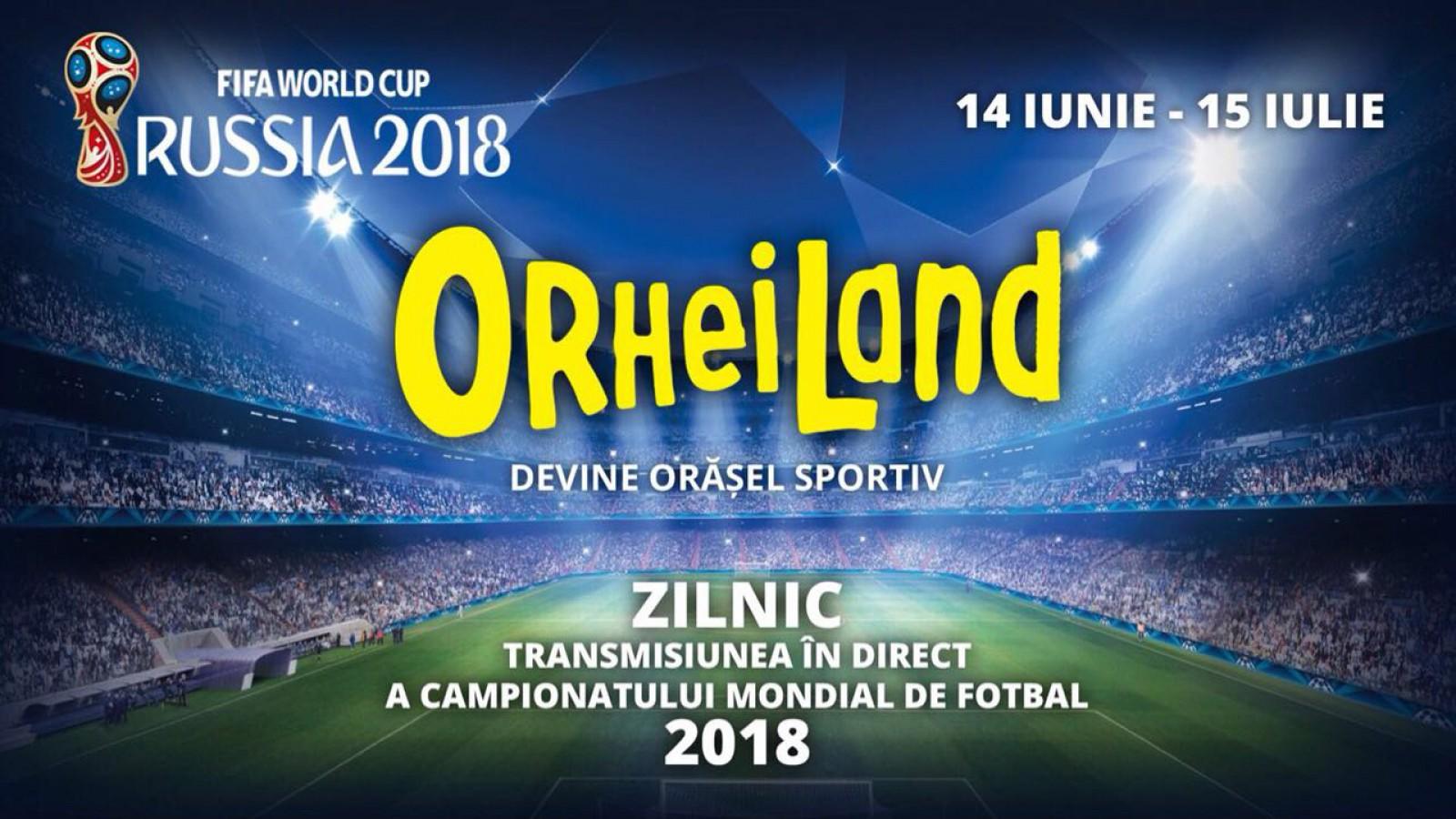 OrheiLand devine orășel sportiv și va retransmite gratis, în direct, Campionatul Mondial de Fotbal