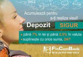 """Adună banii pentru a-ți realiza dorințele cu depozitul """"SIGUR"""" de la FinComBank S. A."""